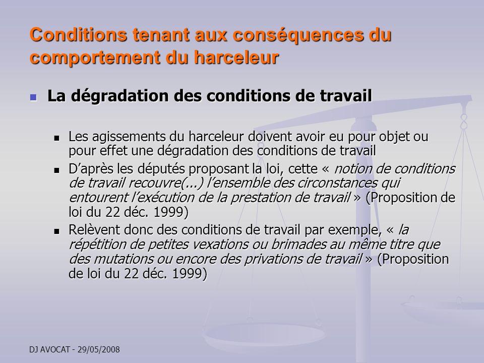 DJ AVOCAT - 29/05/2008 Conditions tenant aux conséquences du comportement du harceleur La dégradation des conditions de travail La dégradation des con