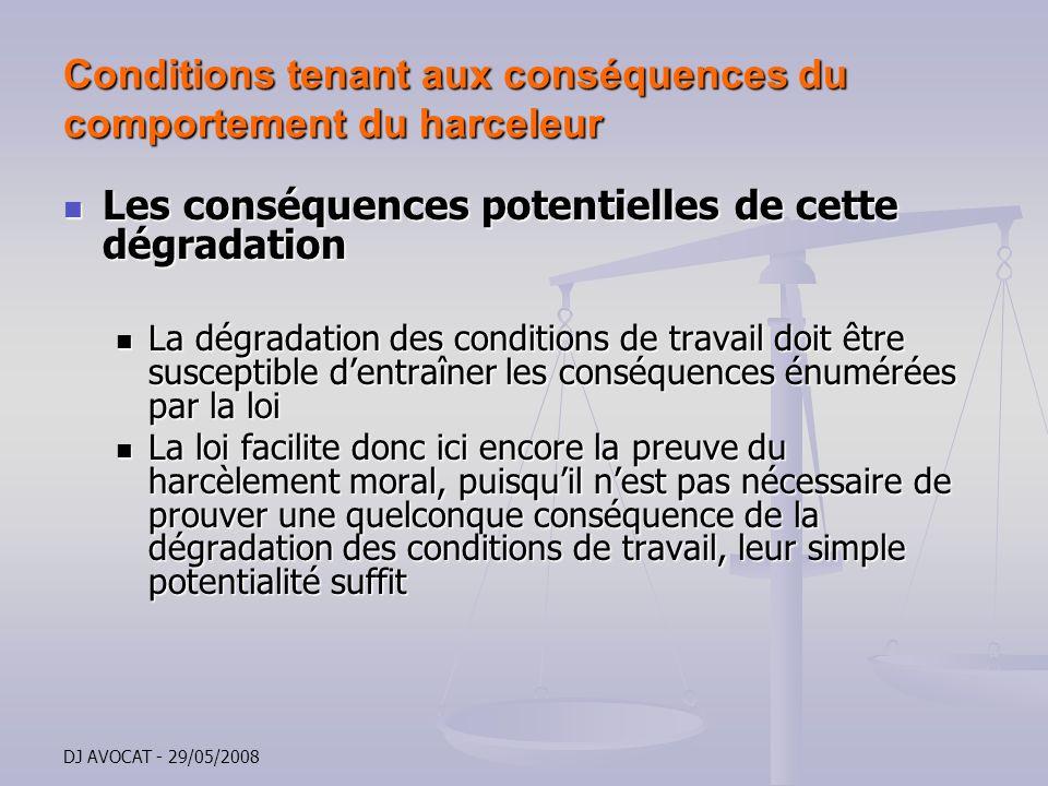 DJ AVOCAT - 29/05/2008 Conditions tenant aux conséquences du comportement du harceleur Les conséquences potentielles de cette dégradation Les conséque