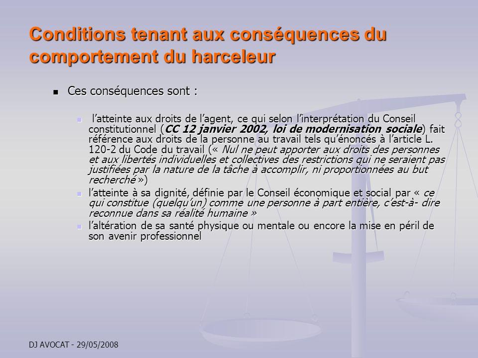DJ AVOCAT - 29/05/2008 Conditions tenant aux conséquences du comportement du harceleur Ces conséquences sont : Ces conséquences sont : latteinte aux d