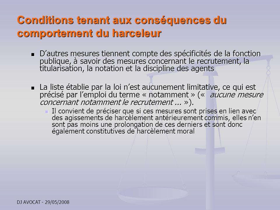 DJ AVOCAT - 29/05/2008 Conditions tenant aux conséquences du comportement du harceleur Dautres mesures tiennent compte des spécificités de la fonction