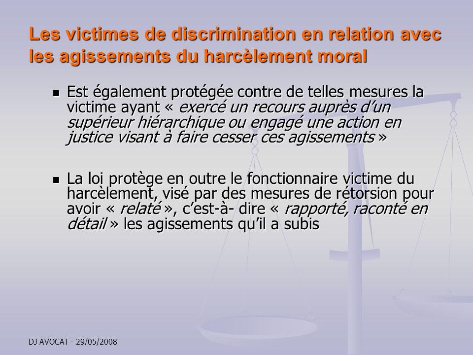 DJ AVOCAT - 29/05/2008 Les victimes de discrimination en relation avec les agissements du harcèlement moral Est également protégée contre de telles me