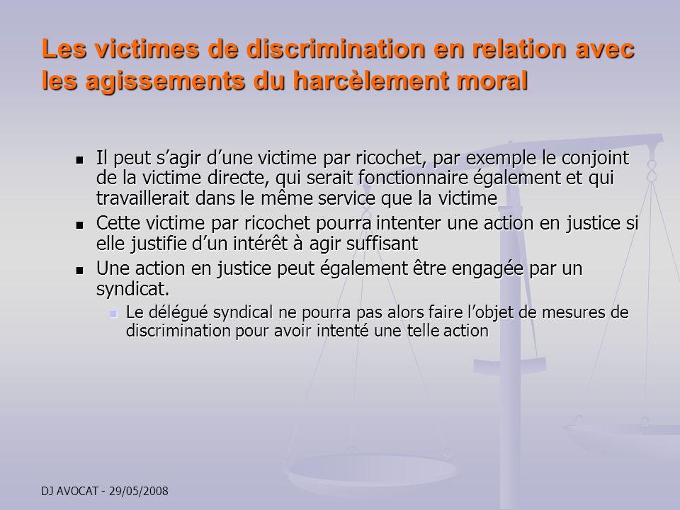 DJ AVOCAT - 29/05/2008 Les victimes de discrimination en relation avec les agissements du harcèlement moral Il peut sagir dune victime par ricochet, p