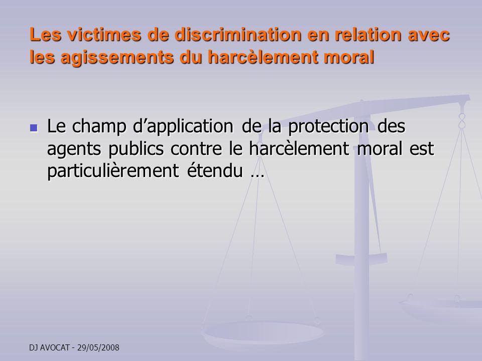 DJ AVOCAT - 29/05/2008 Les victimes de discrimination en relation avec les agissements du harcèlement moral Le champ dapplication de la protection des