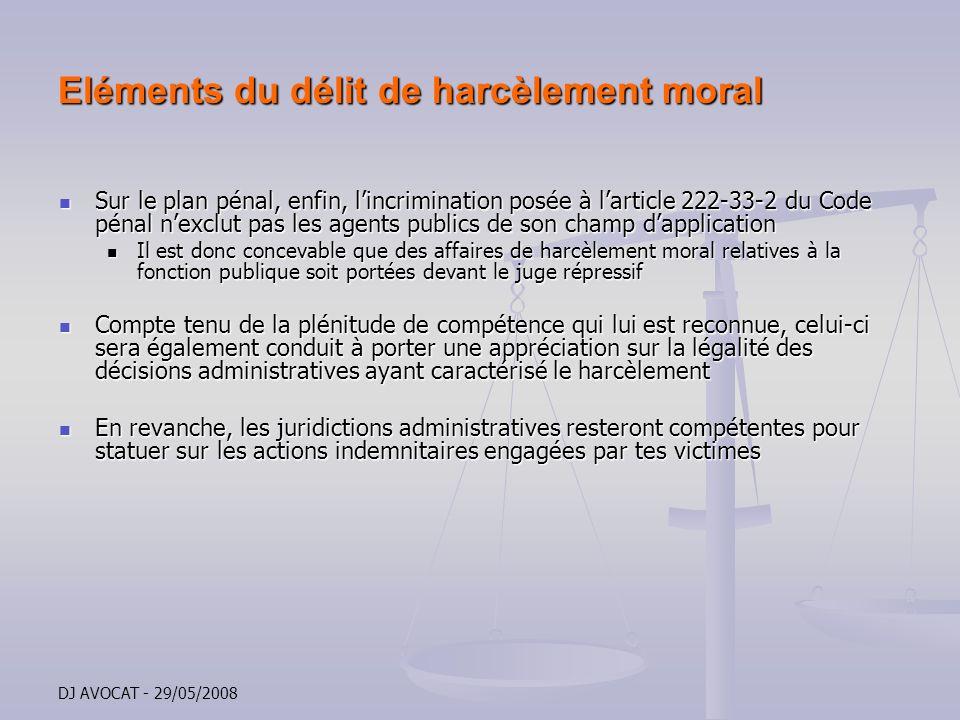 DJ AVOCAT - 29/05/2008 Eléments du délit de harcèlement moral Sur le plan pénal, enfin, lincrimination posée à larticle 222-33-2 du Code pénal nexclut
