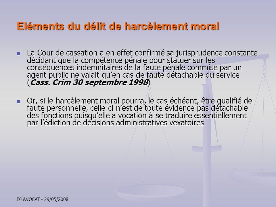 DJ AVOCAT - 29/05/2008 Eléments du délit de harcèlement moral La Cour de cassation a en effet confirmé sa jurisprudence constante décidant que la comp
