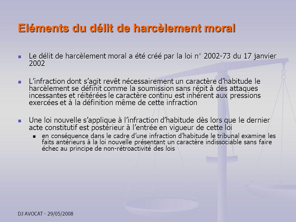 DJ AVOCAT - 29/05/2008 Eléments du délit de harcèlement moral Le délit de harcèlement moral a été créé par la loi n° 2002-73 du 17 janvier 2002 Le dél