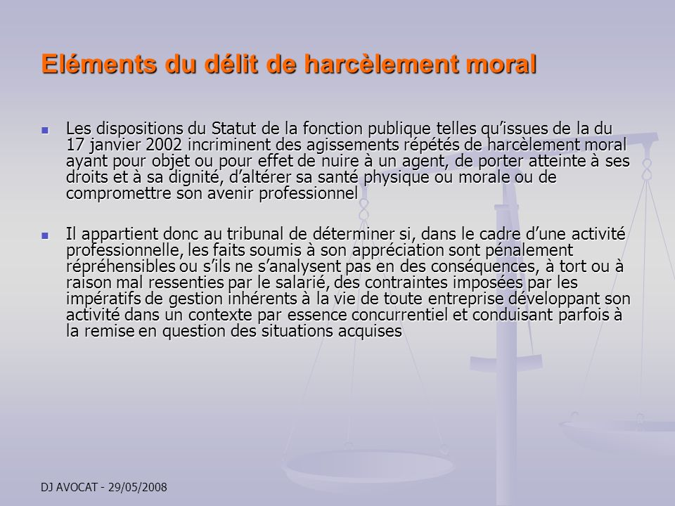 DJ AVOCAT - 29/05/2008 Eléments du délit de harcèlement moral Les dispositions du Statut de la fonction publique telles quissues de la du 17 janvier 2