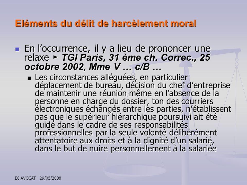 DJ AVOCAT - 29/05/2008 Eléments du délit de harcèlement moral En loccurrence, il y a lieu de prononcer une relaxe TGI Paris, 31 ème ch. Correc., 25 oc