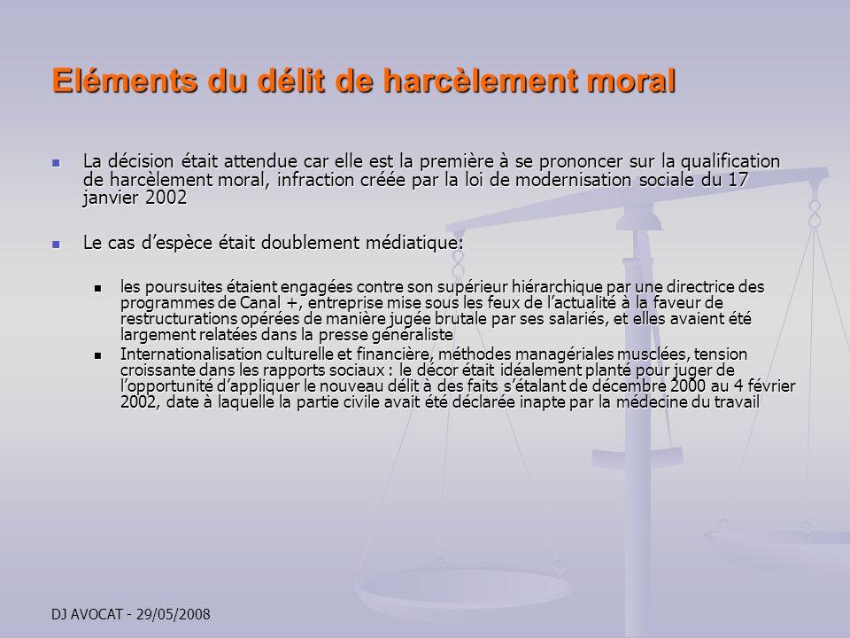 DJ AVOCAT - 29/05/2008 Eléments du délit de harcèlement moral La décision était attendue car elle est la première à se prononcer sur la qualification