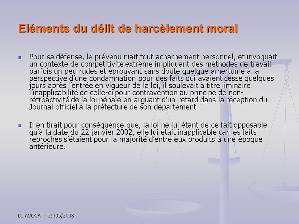 DJ AVOCAT - 29/05/2008 Eléments du délit de harcèlement moral Pour sa défense, le prévenu niait tout acharnement personnel, et invoquait un contexte d