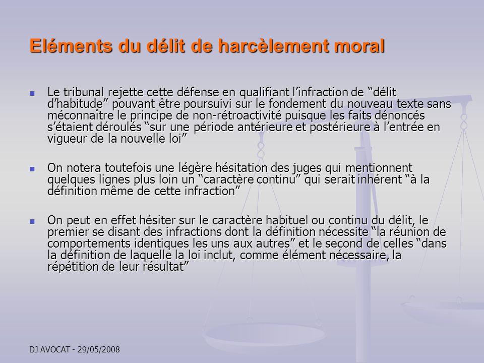 DJ AVOCAT - 29/05/2008 Eléments du délit de harcèlement moral Le tribunal rejette cette défense en qualifiant linfraction de délit dhabitude pouvant ê