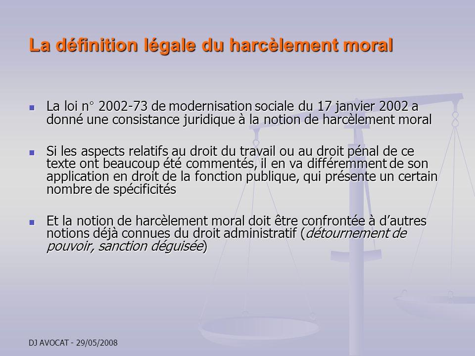 DJ AVOCAT - 29/05/2008 La définition légale du harcèlement moral La loi n° 2002-73 de modernisation sociale du 17 janvier 2002 a donné une consistance
