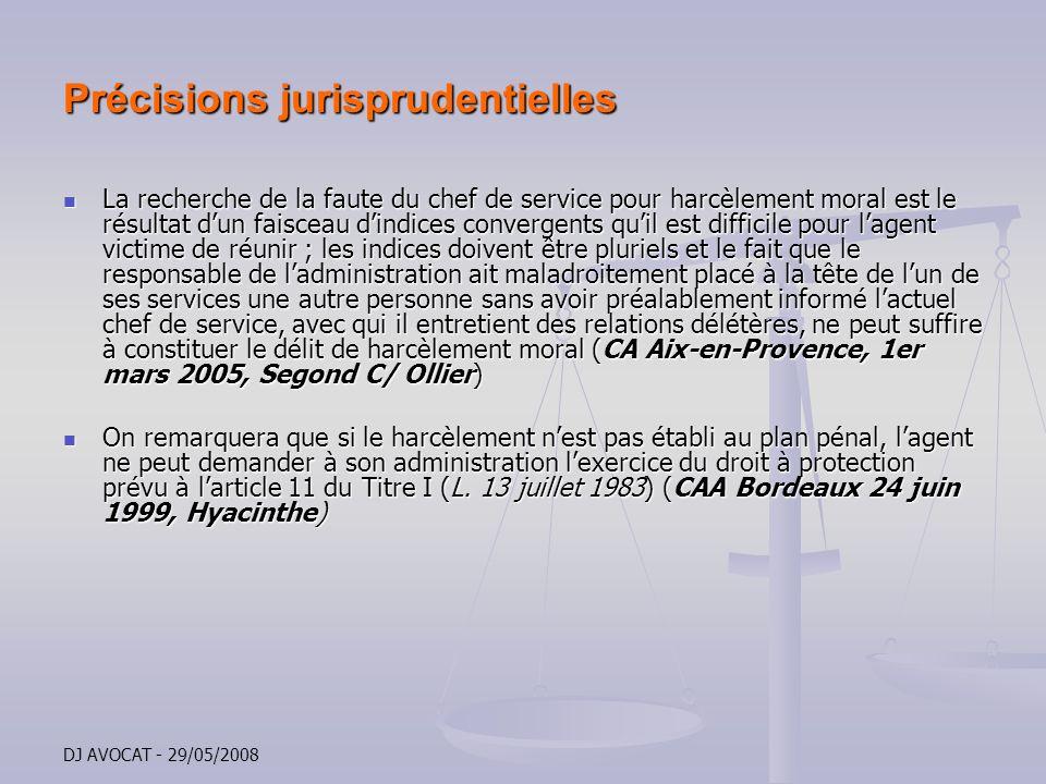 DJ AVOCAT - 29/05/2008 Précisions jurisprudentielles La recherche de la faute du chef de service pour harcèlement moral est le résultat dun faisceau d