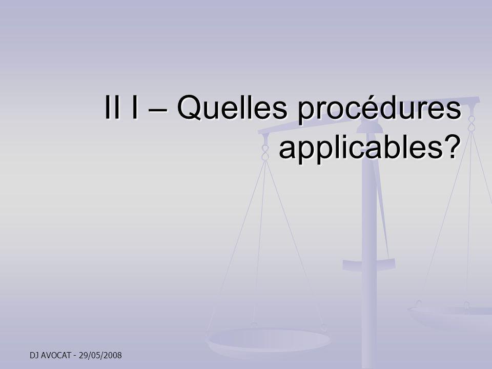 DJ AVOCAT - 29/05/2008 II I – Quelles procédures applicables?
