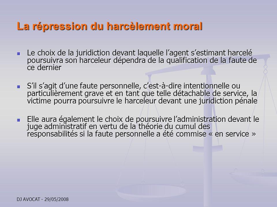DJ AVOCAT - 29/05/2008 La répression du harcèlement moral Le choix de la juridiction devant laquelle lagent sestimant harcelé poursuivra son harceleur