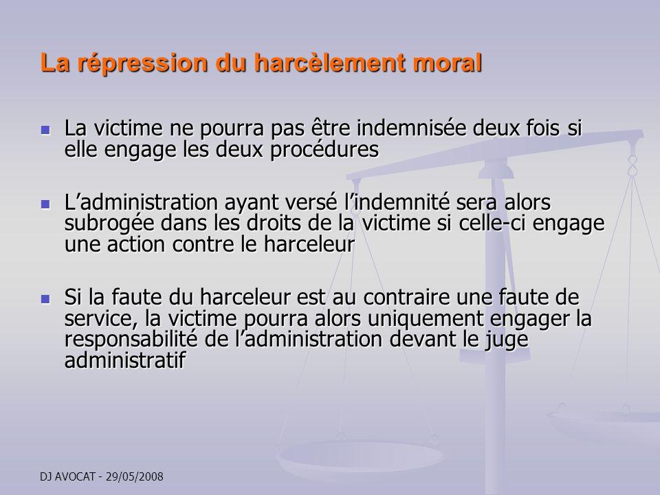 DJ AVOCAT - 29/05/2008 La répression du harcèlement moral La victime ne pourra pas être indemnisée deux fois si elle engage les deux procédures La vic