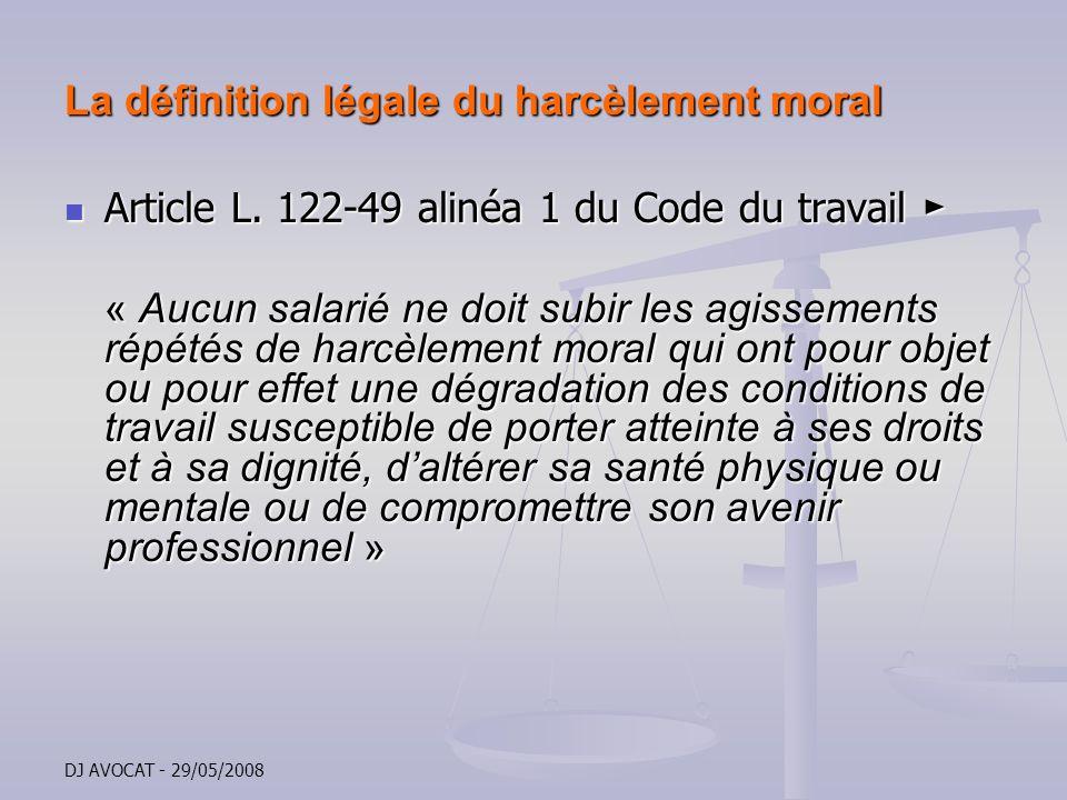 DJ AVOCAT - 29/05/2008 La définition légale du harcèlement moral Article L. 122-49 alinéa 1 du Code du travail Article L. 122-49 alinéa 1 du Code du t