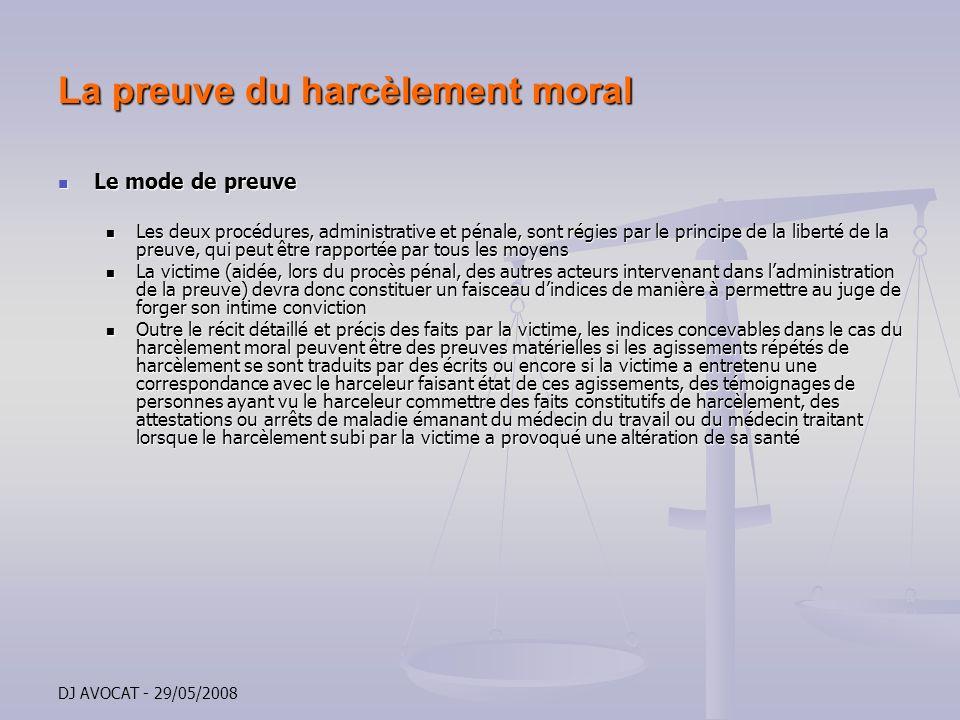 DJ AVOCAT - 29/05/2008 La preuve du harcèlement moral Le mode de preuve Le mode de preuve Les deux procédures, administrative et pénale, sont régies p