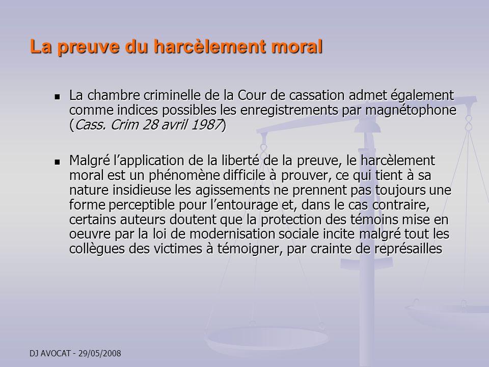 DJ AVOCAT - 29/05/2008 La preuve du harcèlement moral La chambre criminelle de la Cour de cassation admet également comme indices possibles les enregi
