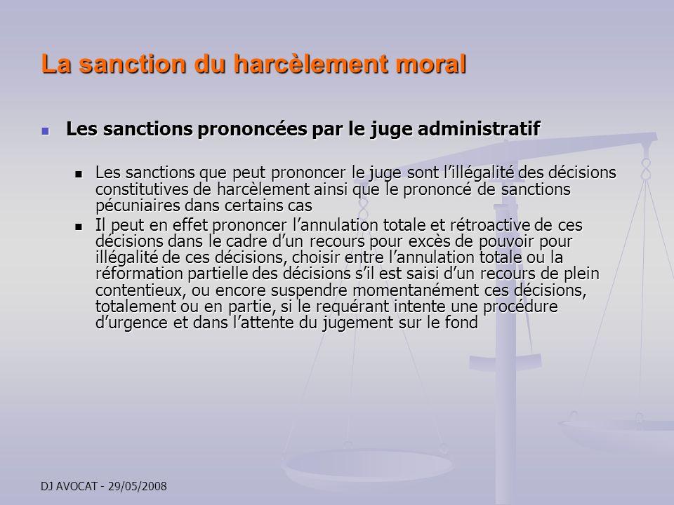 DJ AVOCAT - 29/05/2008 La sanction du harcèlement moral Les sanctions prononcées par le juge administratif Les sanctions prononcées par le juge admini