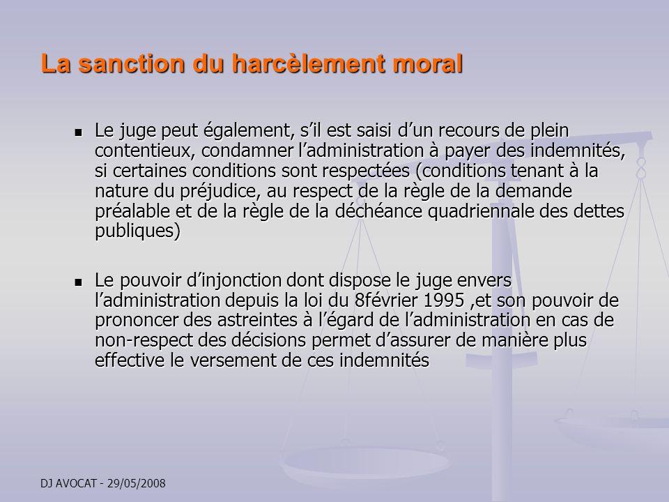 DJ AVOCAT - 29/05/2008 La sanction du harcèlement moral Le juge peut également, sil est saisi dun recours de plein contentieux, condamner ladministrat