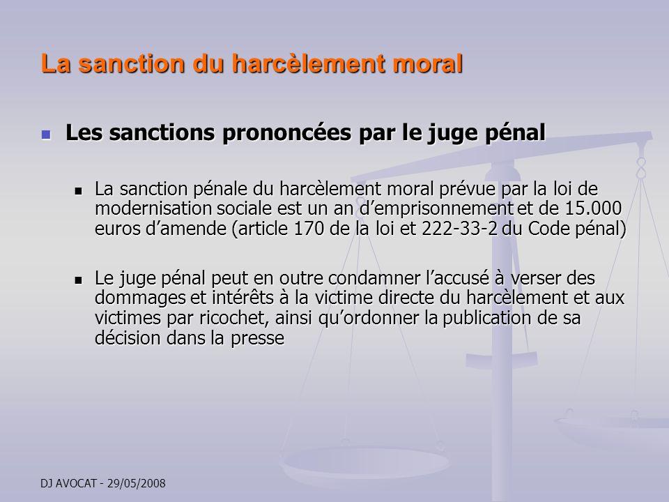 DJ AVOCAT - 29/05/2008 La sanction du harcèlement moral Les sanctions prononcées par le juge pénal Les sanctions prononcées par le juge pénal La sanct