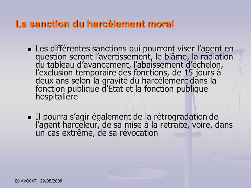 DJ AVOCAT - 29/05/2008 La sanction du harcèlement moral Les différentes sanctions qui pourront viser lagent en question seront lavertissement, le blâm
