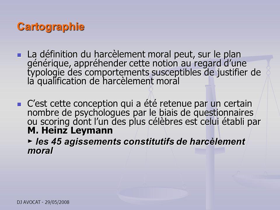 DJ AVOCAT - 29/05/2008 Cartographie La définition du harcèlement moral peut, sur le plan générique, appréhender cette notion au regard dune typologie