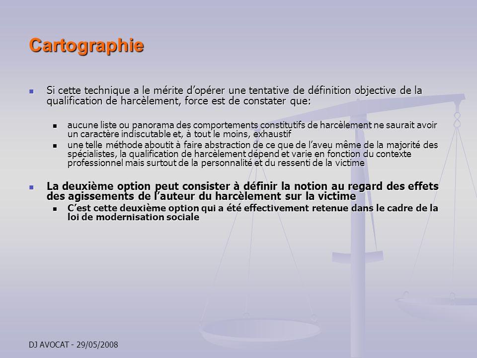 DJ AVOCAT - 29/05/2008 Cartographie Si cette technique a le mérite dopérer une tentative de définition objective de la qualification de harcèlement, f