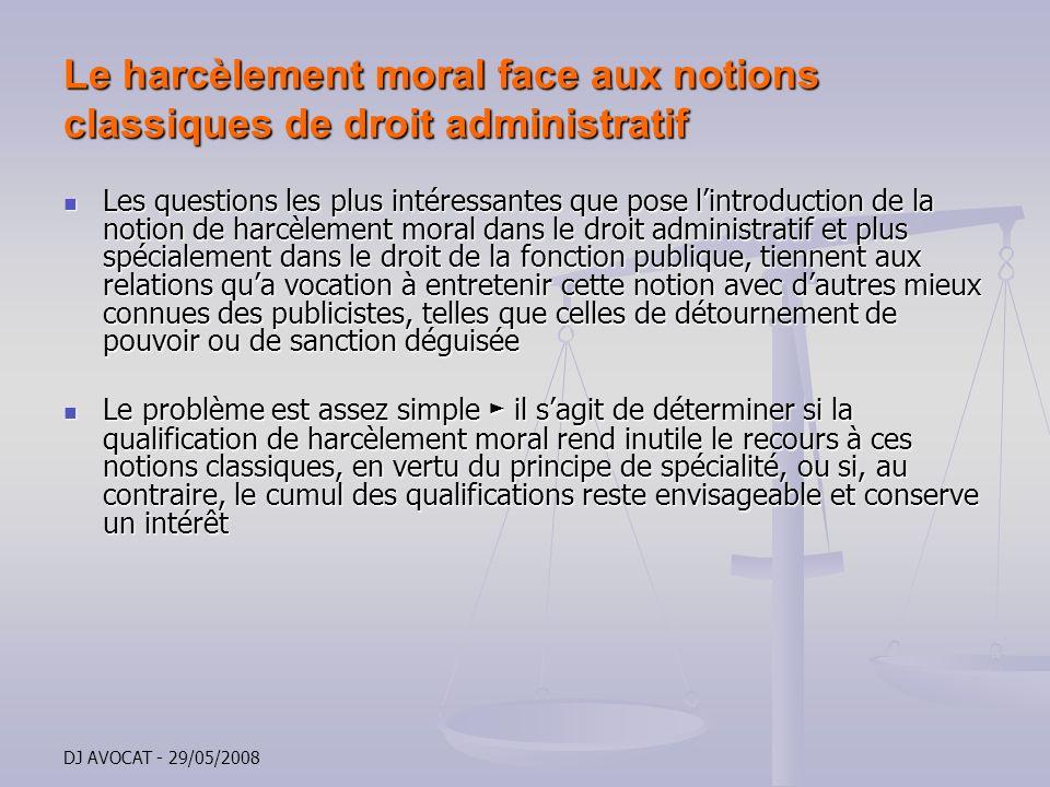 DJ AVOCAT - 29/05/2008 Le harcèlement moral face aux notions classiques de droit administratif Les questions les plus intéressantes que pose lintroduc