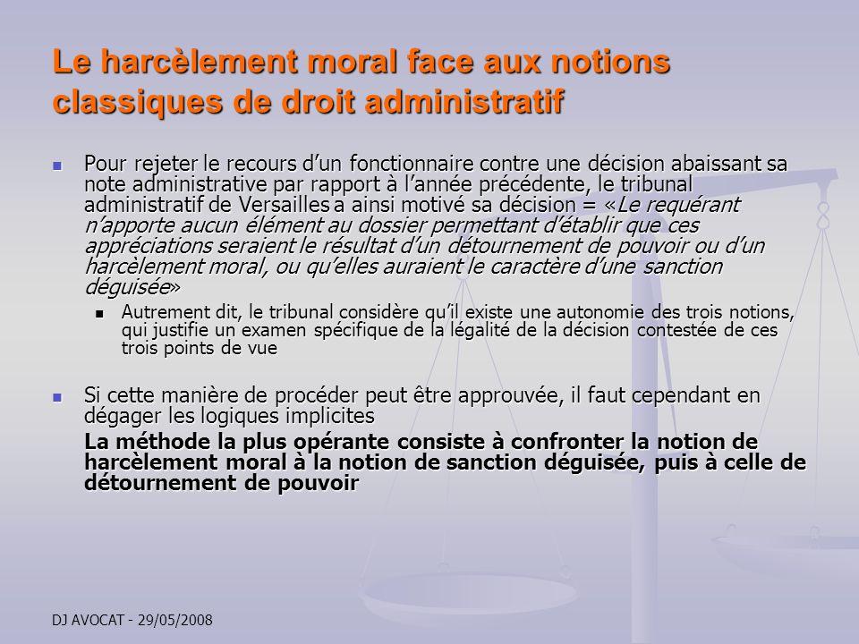 DJ AVOCAT - 29/05/2008 Le harcèlement moral face aux notions classiques de droit administratif Pour rejeter le recours dun fonctionnaire contre une dé