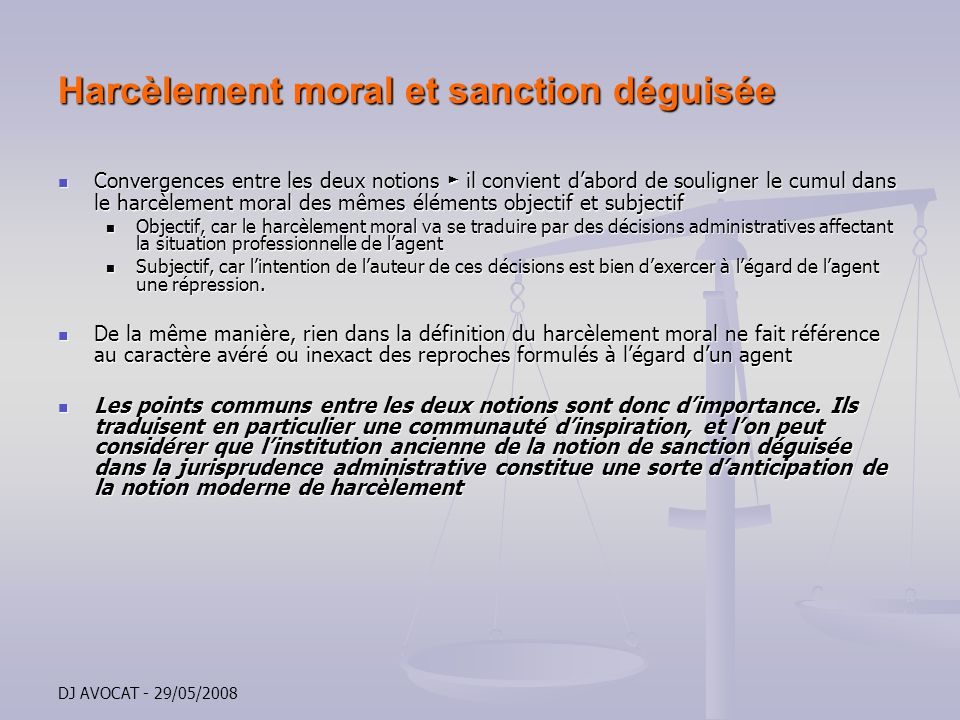 DJ AVOCAT - 29/05/2008 Harcèlement moral et sanction déguisée Convergences entre les deux notions il convient dabord de souligner le cumul dans le har