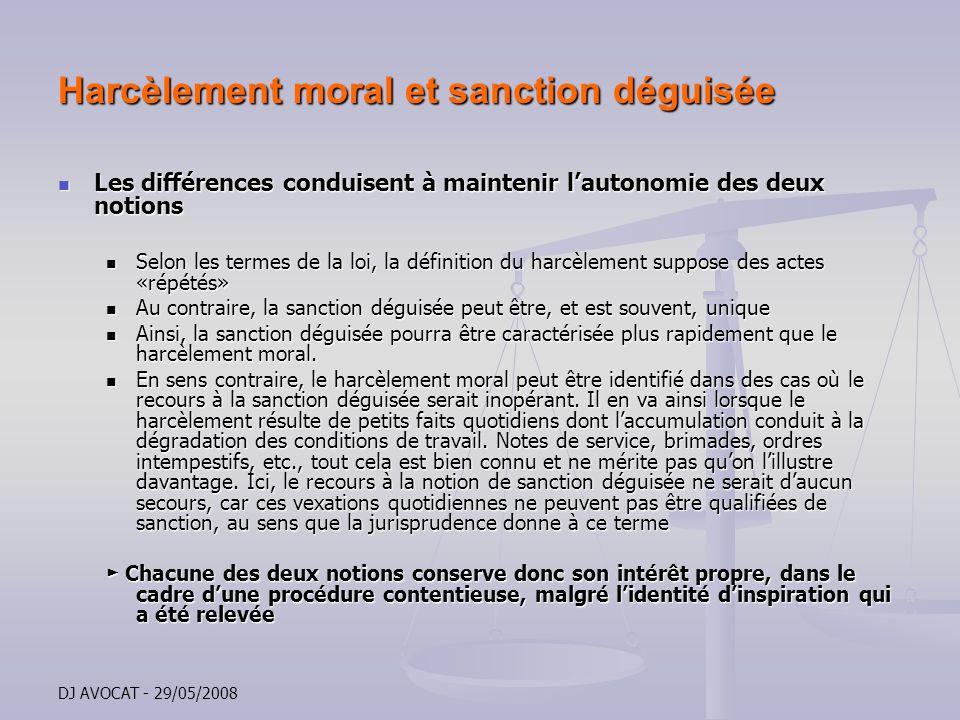 DJ AVOCAT - 29/05/2008 Harcèlement moral et sanction déguisée Les différences conduisent à maintenir lautonomie des deux notions Les différences condu