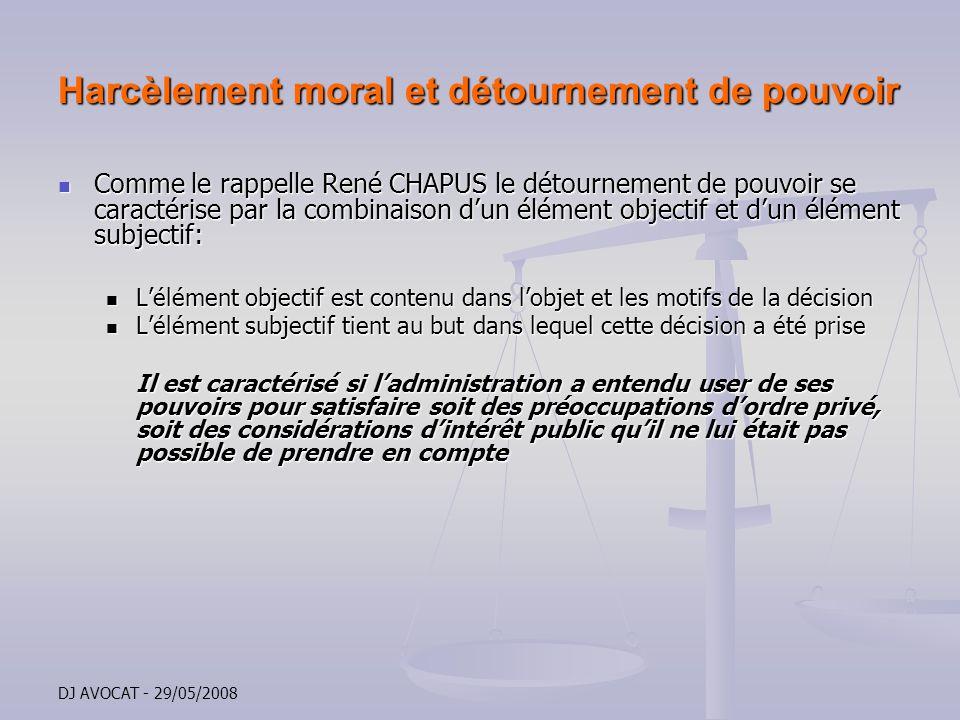 DJ AVOCAT - 29/05/2008 Harcèlement moral et détournement de pouvoir Comme le rappelle René CHAPUS le détournement de pouvoir se caractérise par la com