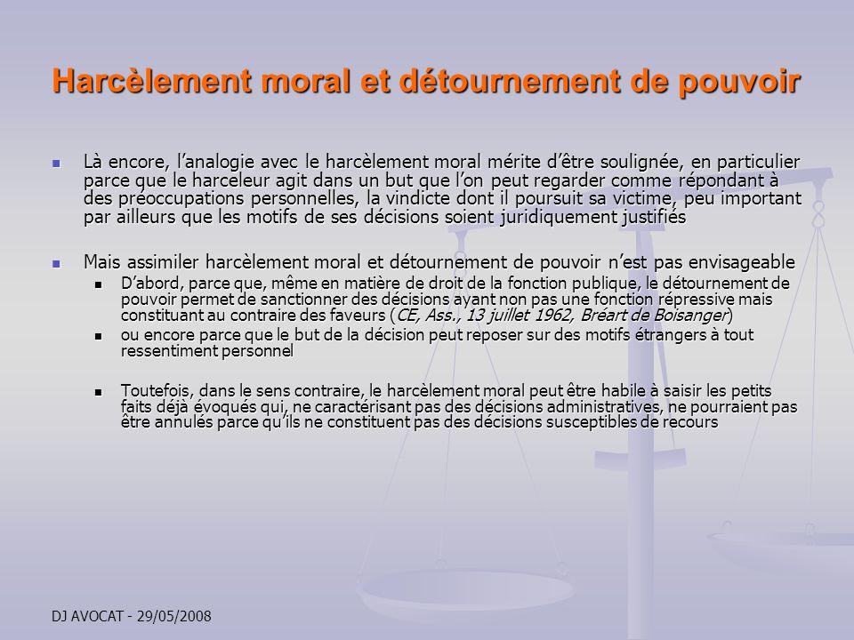 DJ AVOCAT - 29/05/2008 Harcèlement moral et détournement de pouvoir Là encore, lanalogie avec le harcèlement moral mérite dêtre soulignée, en particul