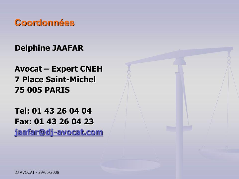 DJ AVOCAT - 29/05/2008 Coordonnées Delphine JAAFAR Avocat – Expert CNEH 7 Place Saint-Michel 75 005 PARIS Tel: 01 43 26 04 04 Fax: 01 43 26 04 23 jaaf