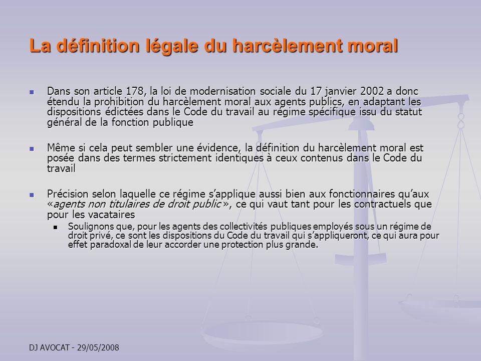 DJ AVOCAT - 29/05/2008 La définition légale du harcèlement moral Dans son article 178, la loi de modernisation sociale du 17 janvier 2002 a donc étend