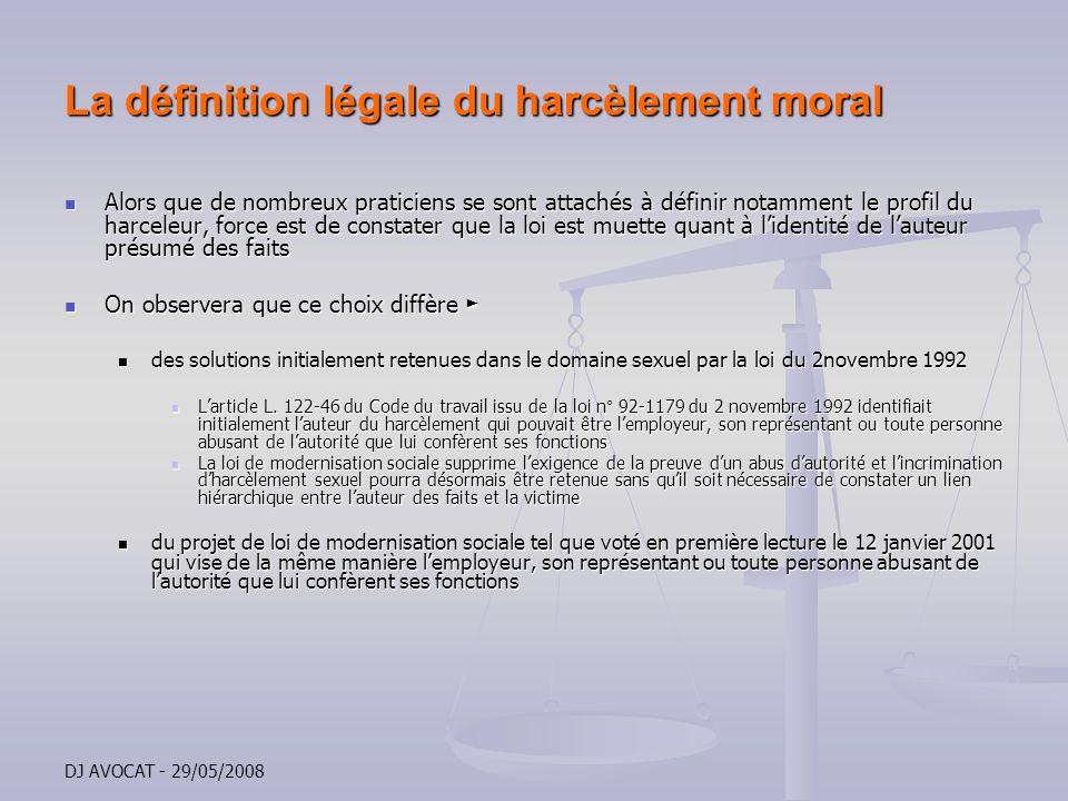 DJ AVOCAT - 29/05/2008 La définition légale du harcèlement moral Alors que de nombreux praticiens se sont attachés à définir notamment le profil du ha