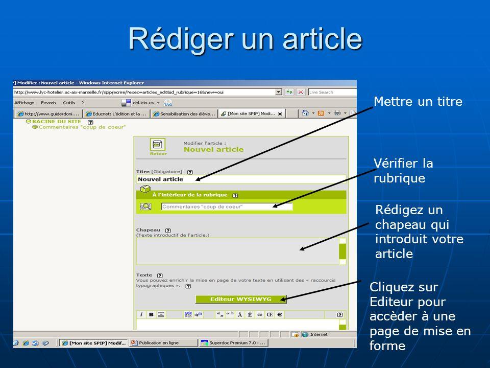 Rédiger un article Mettre un titre Vérifier la rubrique Rédigez un chapeau qui introduit votre article Cliquez sur Editeur pour accèder à une page de