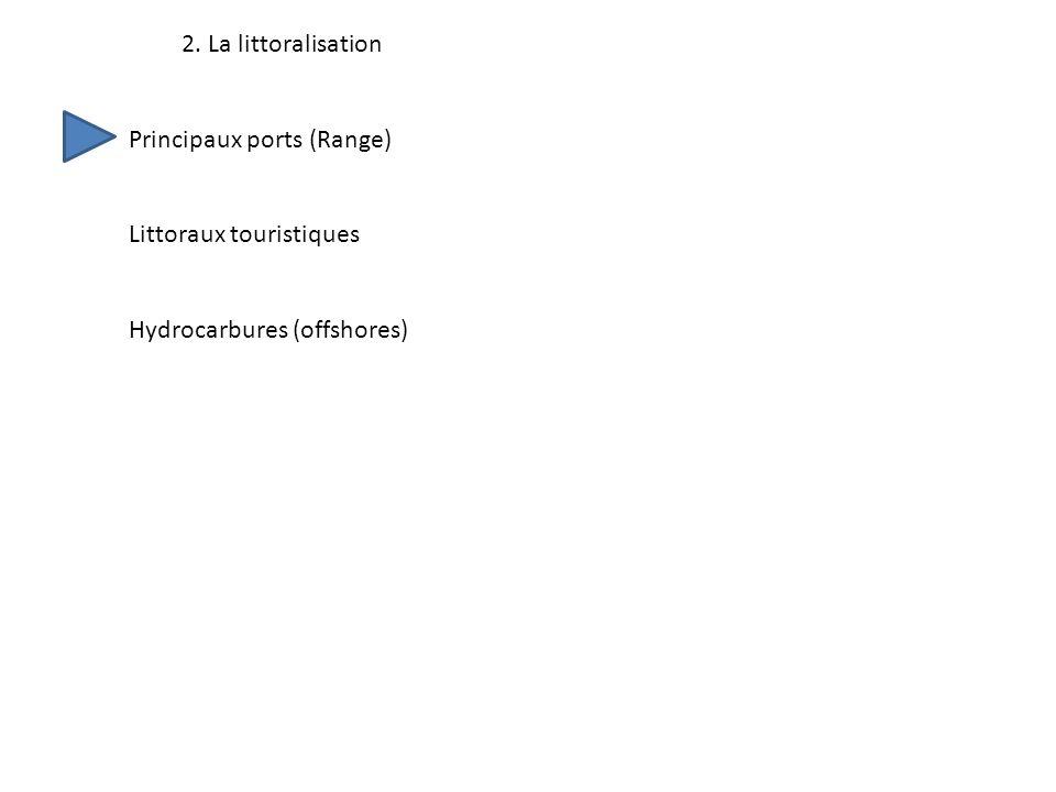2. La littoralisation Principaux ports (Range) Littoraux touristiques Hydrocarbures (offshores)