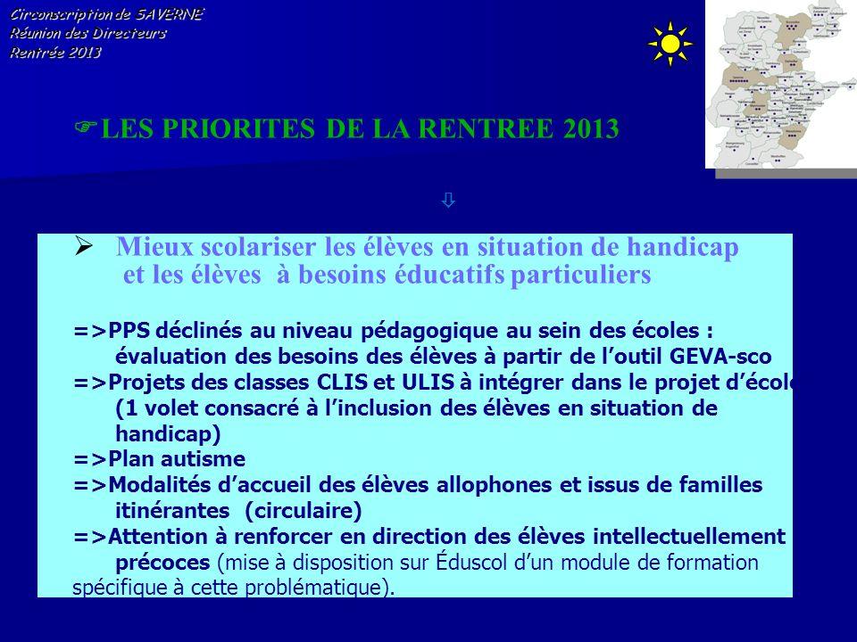 Circonscription de SAVERNE Réunion des Directeurs Rentrée 2013 LES PRIORITES DE LA RENTREE 2013 Mieux scolariser les élèves en situation de handicap e