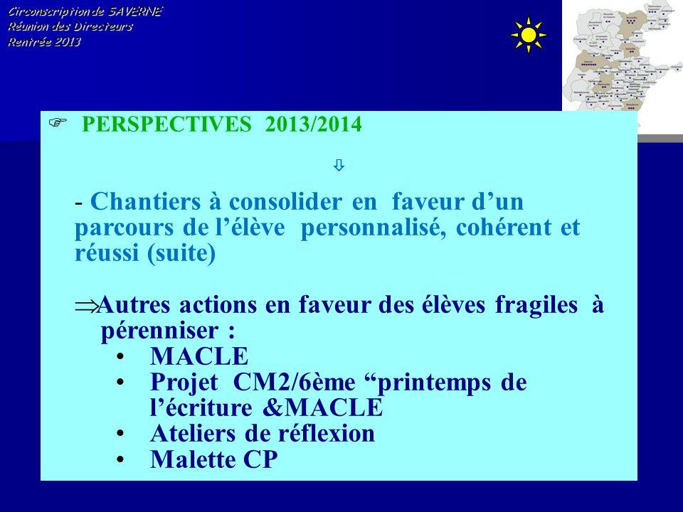 Circonscription de SAVERNE Réunion des Directeurs Rentrée 2013 PERSPECTIVES 2013/2014 - Chantiers à consolider en faveur dun parcours de lélève person