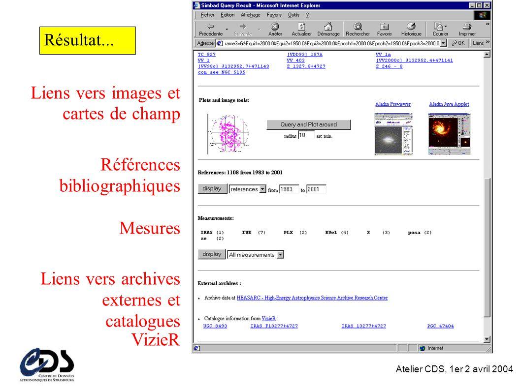 Atelier CDS, 1er 2 avril 2004 Liens vers images et cartes de champ Références bibliographiques Mesures Liens vers archives externes et catalogues VizieR Résultat...