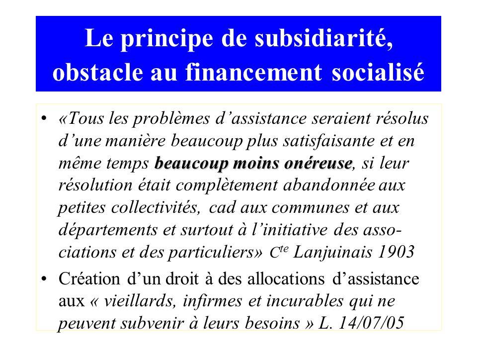 Le principe de subsidiarité, obstacle au financement socialisé beaucoup moins onéreuse«Tous les problèmes dassistance seraient résolus dune manière be