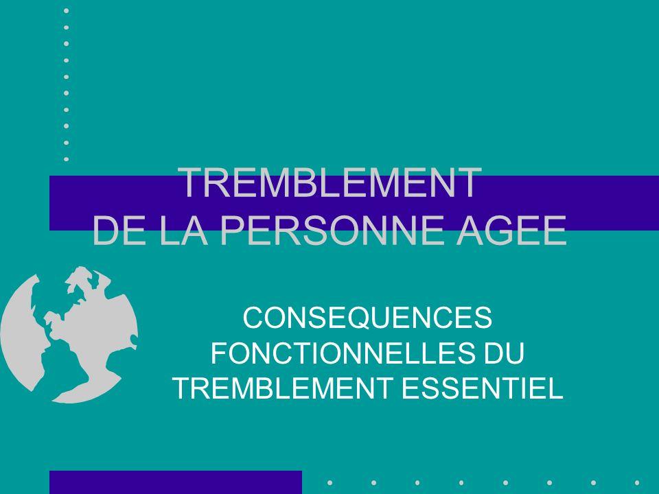 TREMBLEMENT DE LA PERSONNE AGEE CONSEQUENCES FONCTIONNELLES DU TREMBLEMENT ESSENTIEL