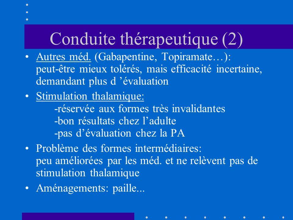 Conduite thérapeutique (2) Autres méd. (Gabapentine, Topiramate…): peut-être mieux tolérés, mais efficacité incertaine, demandant plus d évaluation St