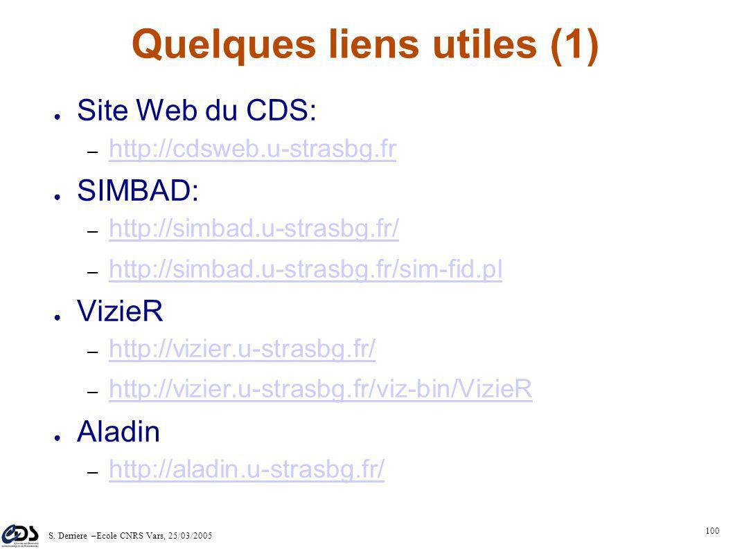 S. Derriere –Ecole CNRS Vars, 25/03/2005 99 http://cdsweb.u-strasbg.fr/ question@simbad.u-strasbg.fr