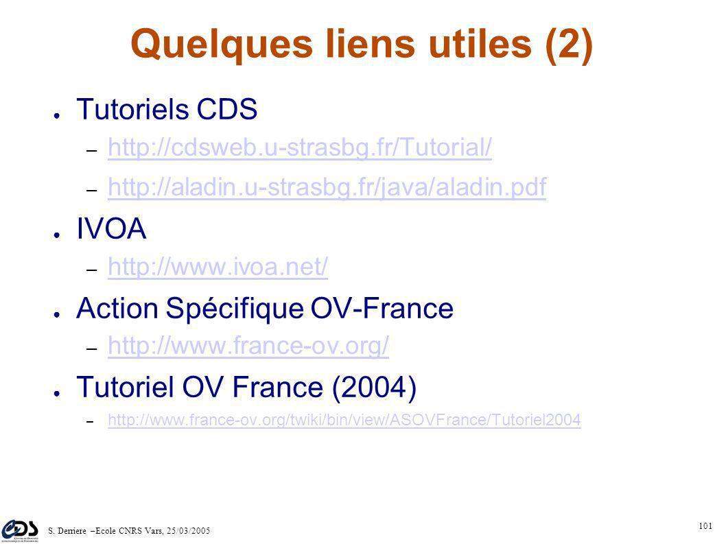 S. Derriere –Ecole CNRS Vars, 25/03/2005 100 Quelques liens utiles (1) Site Web du CDS: – http://cdsweb.u-strasbg.fr http://cdsweb.u-strasbg.fr SIMBAD