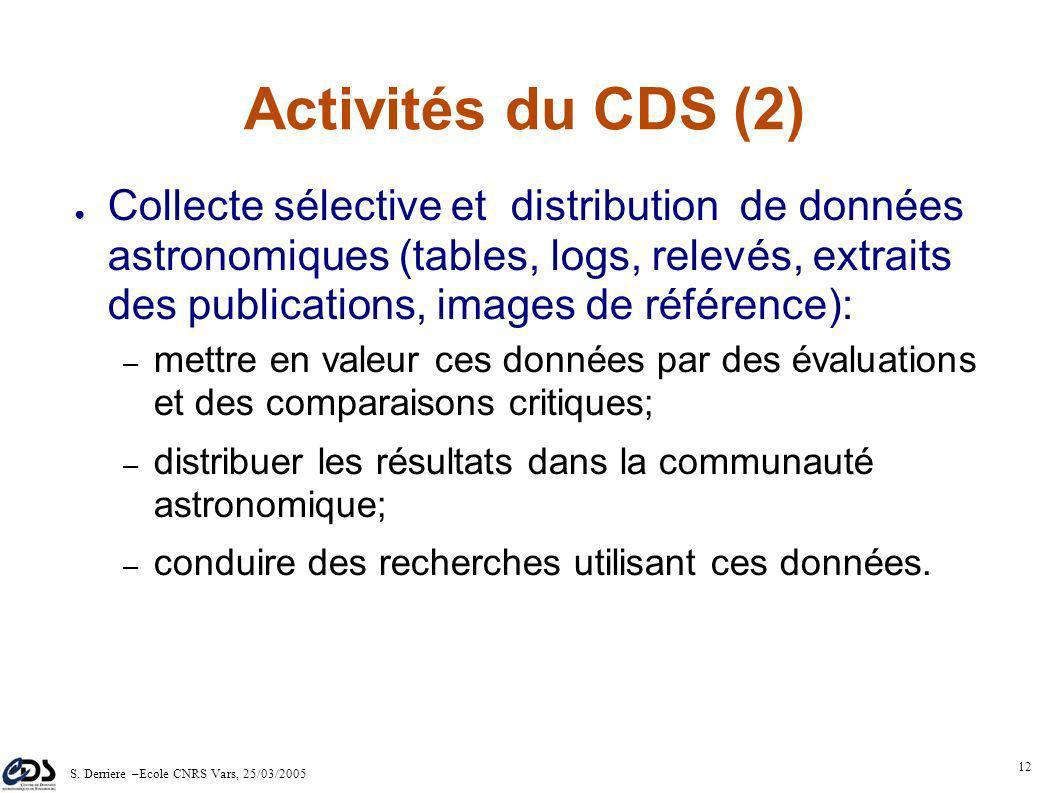 S. Derriere –Ecole CNRS Vars, 25/03/2005 11 Activités du CDS (1) Services de référence à forte valeur ajoutée (pour communauté astronomique) Participa