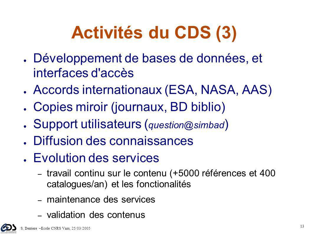 S. Derriere –Ecole CNRS Vars, 25/03/2005 12 Activités du CDS (2) Collecte sélective et distribution de données astronomiques (tables, logs, relevés, e